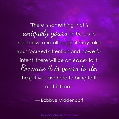 """There is something that is uniquely yours to be up to right now ...""  — Bobbye Middendorf"